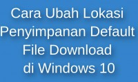 Cara Ubah Lokasi Penyimpanan Default File Download Di Windows 10