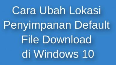 Cara Ubah Lokasi Penyimpanan Default File Download Di Windows 10