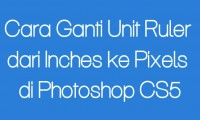 Cara Ganti Unit Ruler Dari Inches Ke Pixels Di Photoshop Cs5