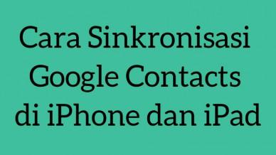Cara Sinkronisasi Google Contacts Di Iphone Dan Ipad