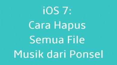 Ios 7 Cara Hapus Semua File Musik Dari Ponsel
