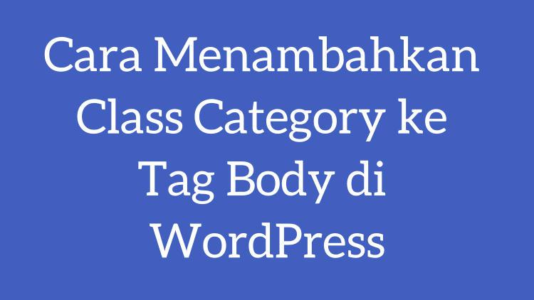 Cara Menambahkan Class Category Ke Tag Body Di Wordpress