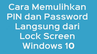 Cara Memulihkan Pin Dan Password Langsung Dari Lock Screen Windows 10
